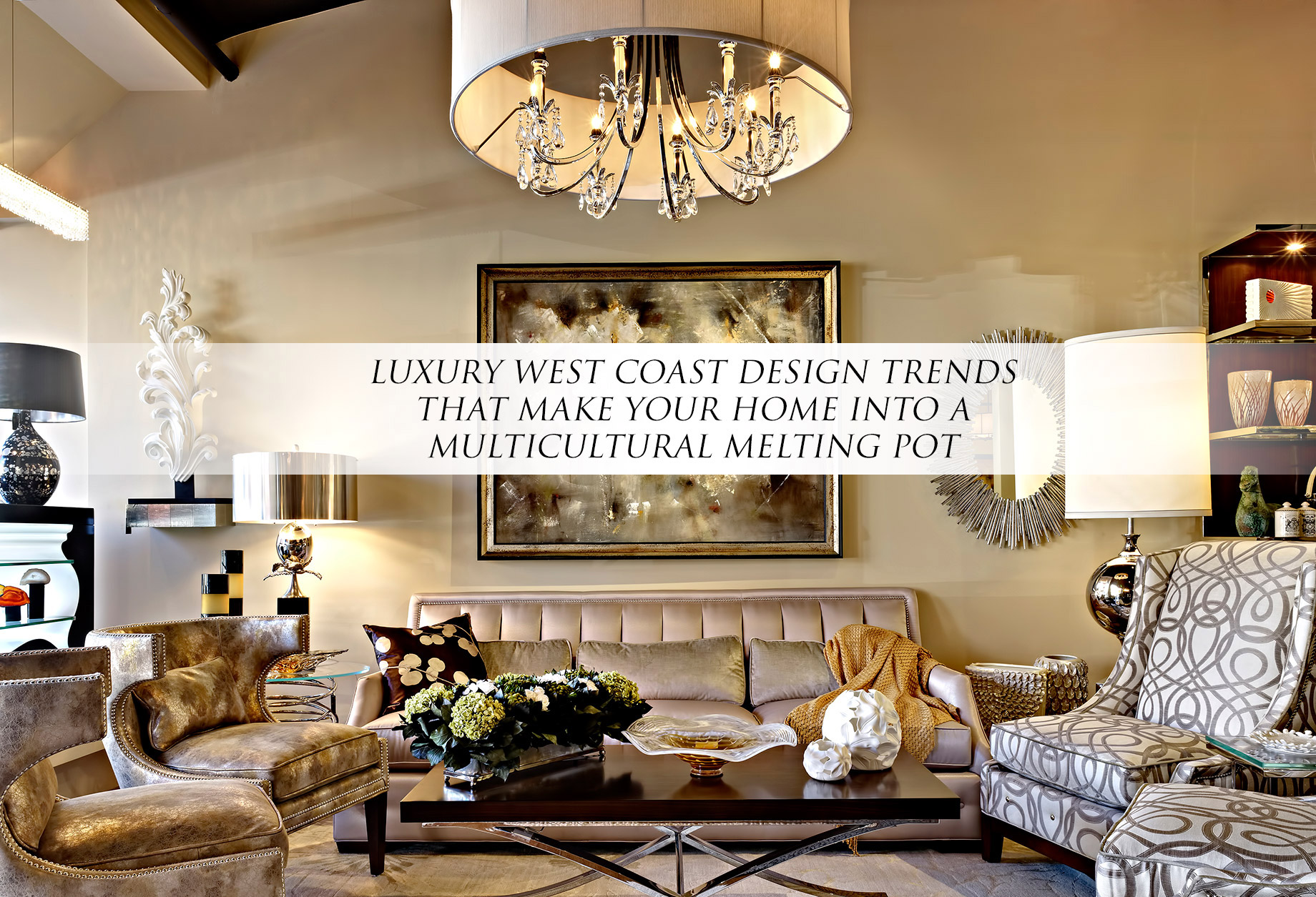 Luxury West Coast Design Trends that Make Your Home Into a Multicultural Melting Pot
