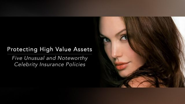 Protecting High Value Assets - Five Unusual and Noteworthy Celebrity Insurance Policies