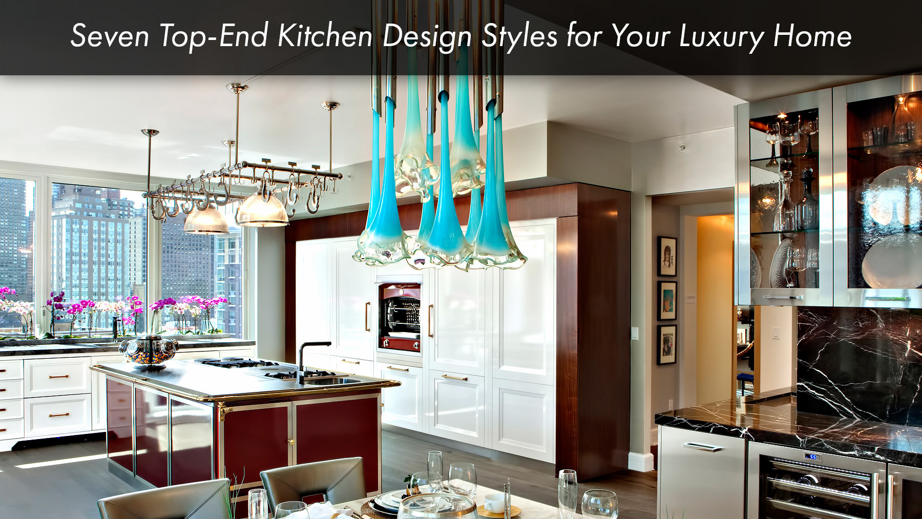 Seven Top-End Kitchen Design Styles for Your Luxury Home