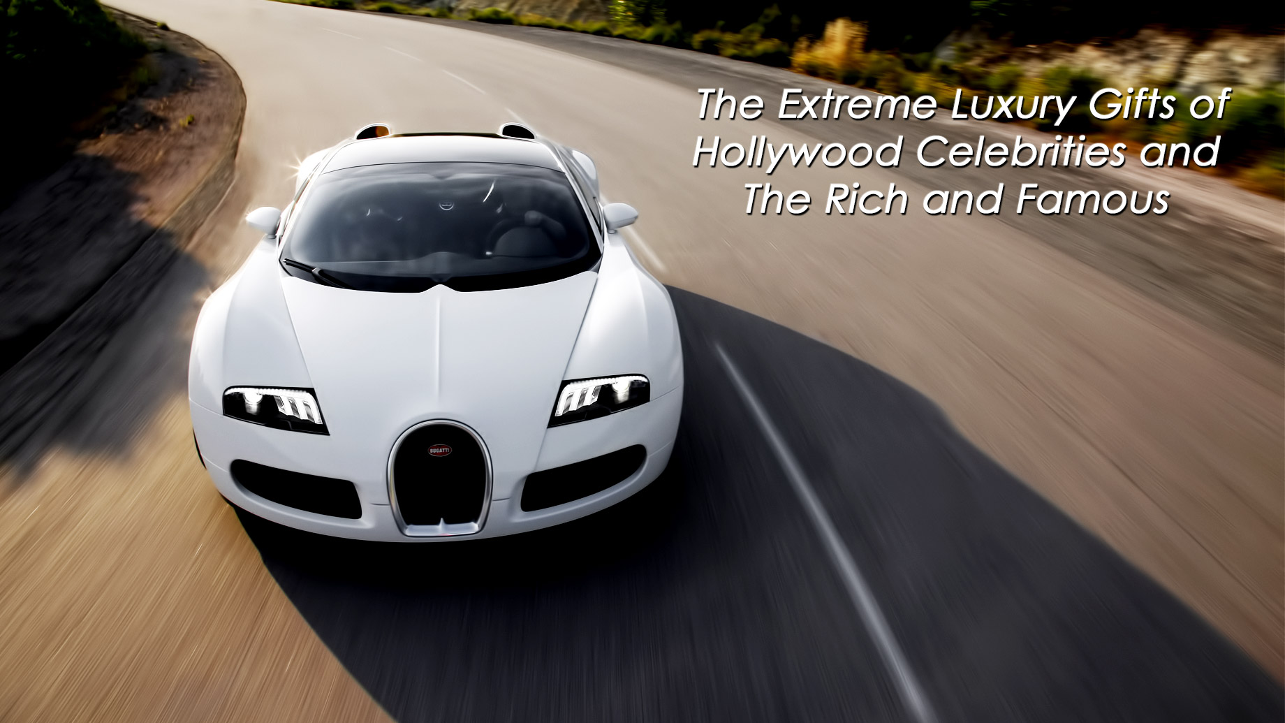The Extreme Luxury Gifts of Hollywood Celebrities and The Rich and Famous
