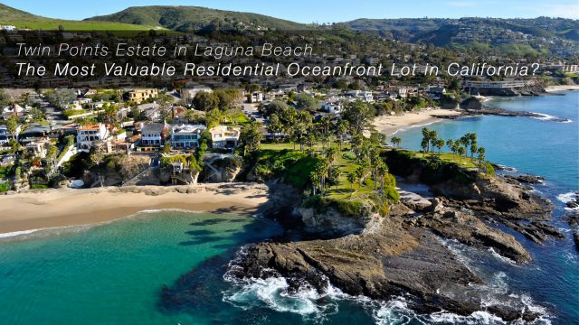 Twin Points Estate in Laguna Beach - The Most Valuable Residential Oceanfront Lot in California?