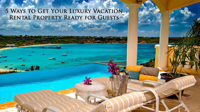 Above and Beyond - 5 Ways to Get Your Luxury Vacation Rental Property Ready for Guests