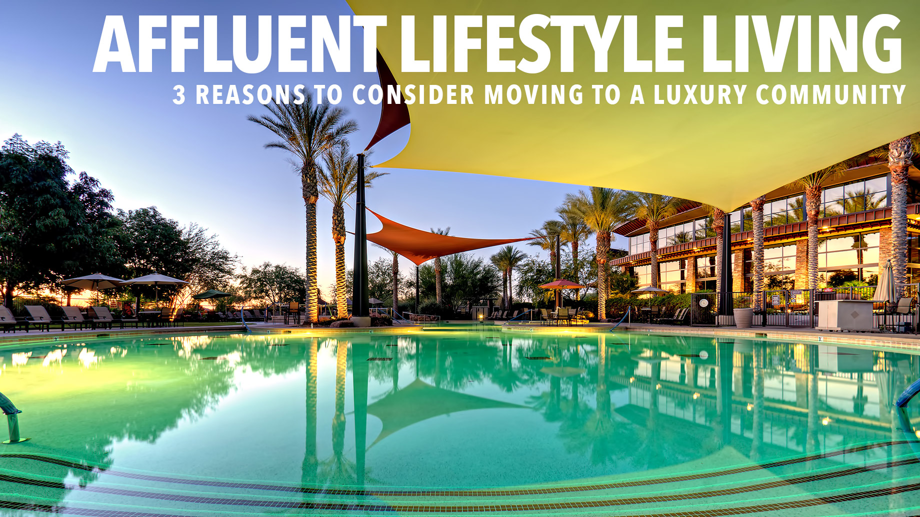 Affluent Lifestyle Living – 3 Reasons to Consider Moving to a Luxury Community