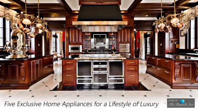 Five Exclusive Home Appliances for a Lifestyle of Luxury