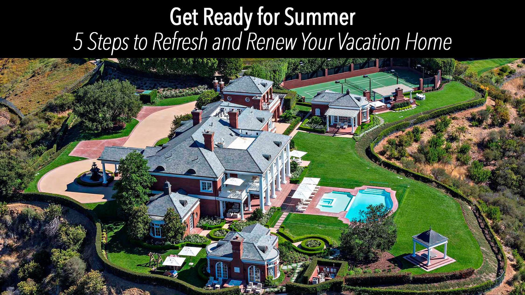 Get Ready for Summer - 5 Steps to Refresh and Renew Your Vacation Home