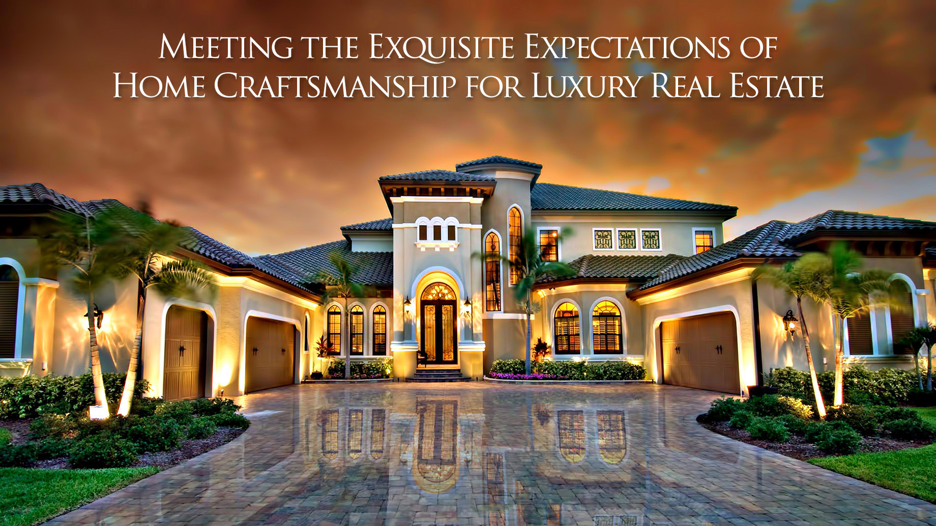 Meeting the Exquisite Expectations of Home Craftsmanship for Luxury Real Estate