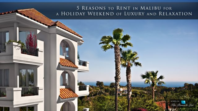 5 Reasons to Rent in Malibu for a Holiday Weekend of Luxury and Relaxation