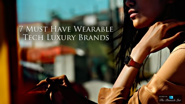 7 Must Have Wearable Tech Luxury Brands