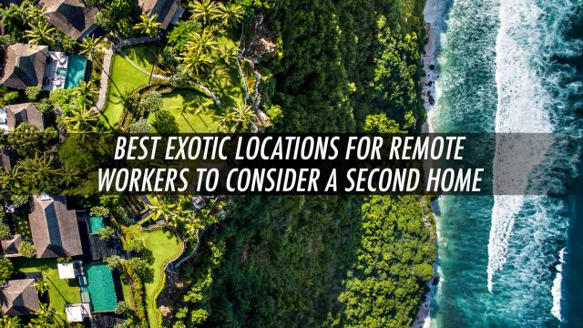 Best Exotic Locations for Remote Workers to Consider a Second Home