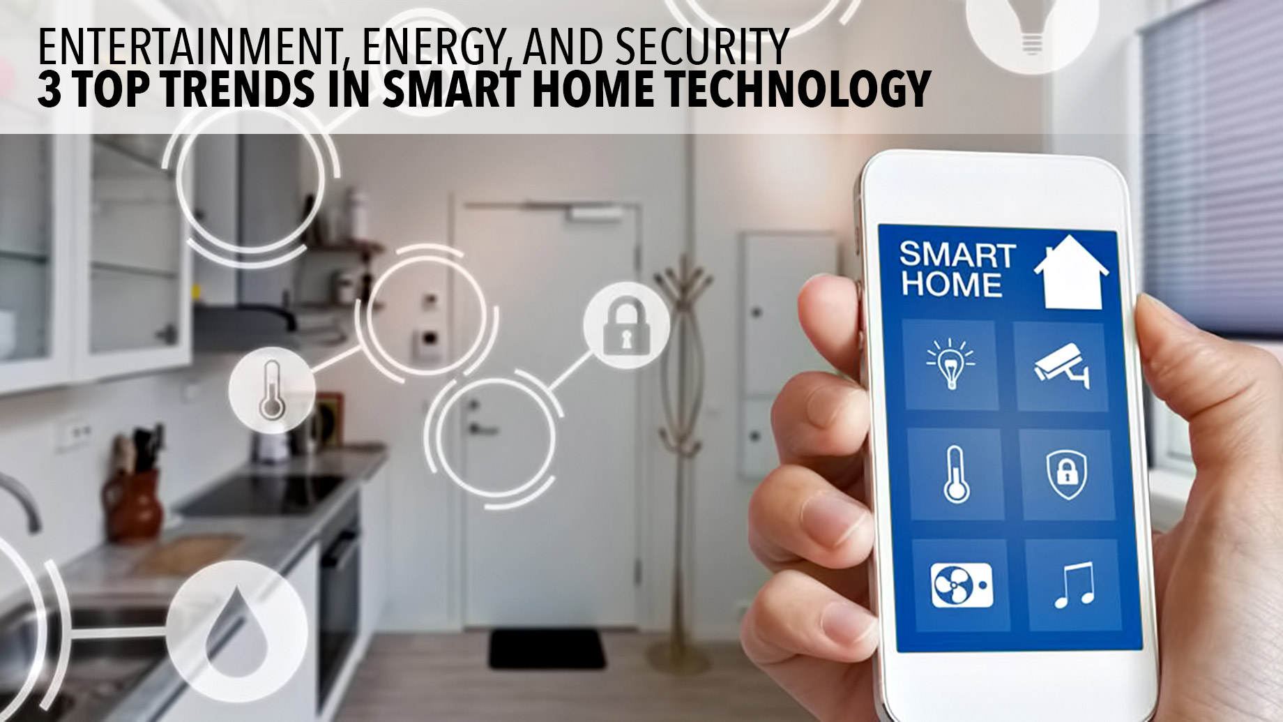 Entertainment, Energy, and Security - 3 Top Trends in Smart Home Technology