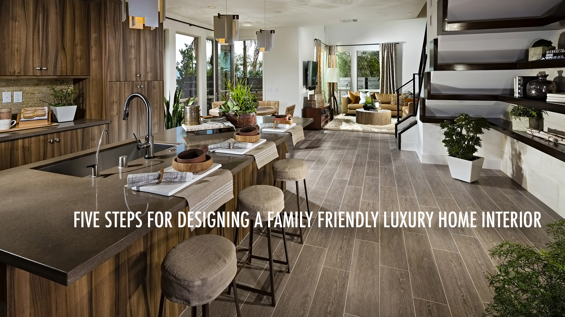 Five Steps For Designing a Family Friendly Luxury Home Interior