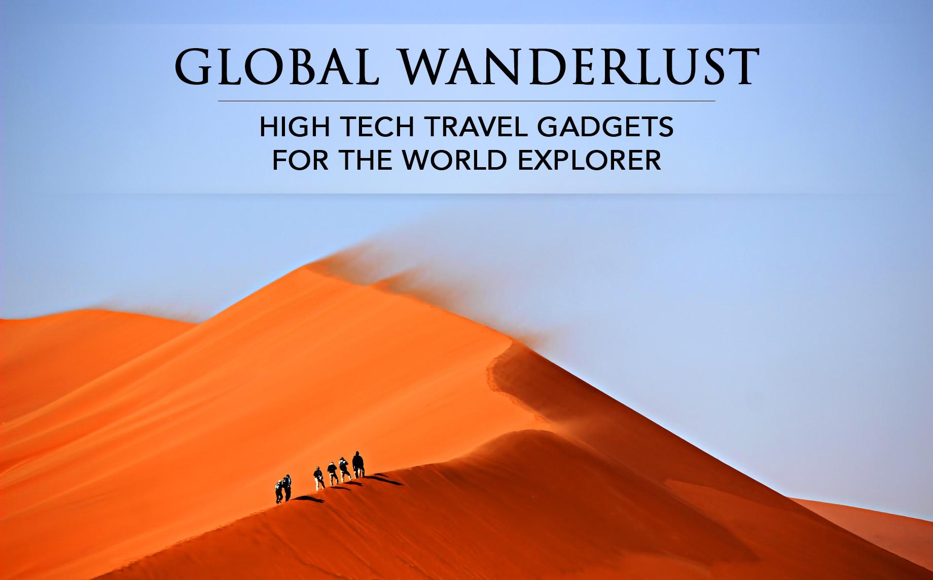 Global Wanderlust - High Tech Travel Gadgets for the World Explorer