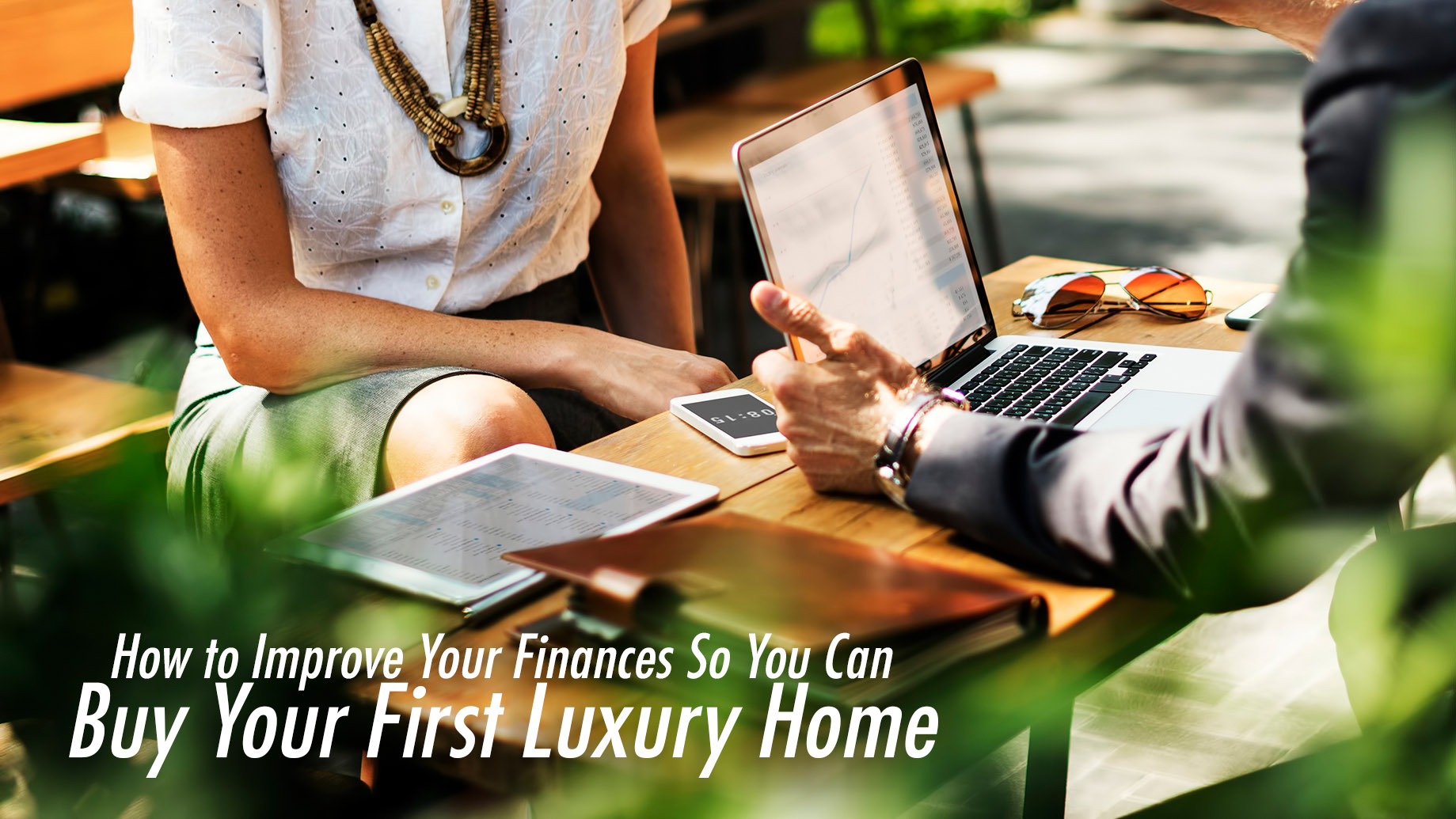 How to Improve Your Finances So You Can Buy Your First Luxury Home