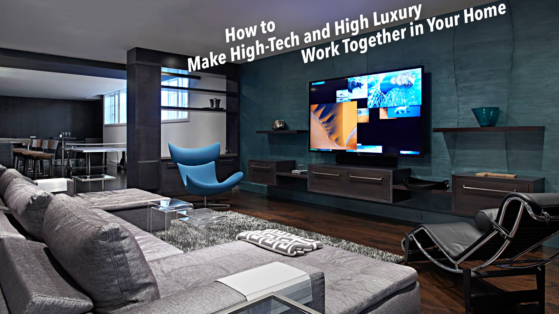 How to Make High-Tech and High Luxury Work Together in Your Home