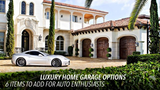 Luxury Home Garage Options - 6 Items to Add for Auto Enthusiasts