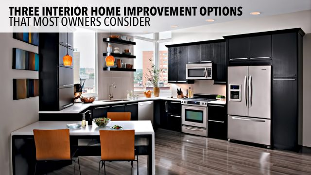 Three Interior Home Improvement Options that Most Owners Consider