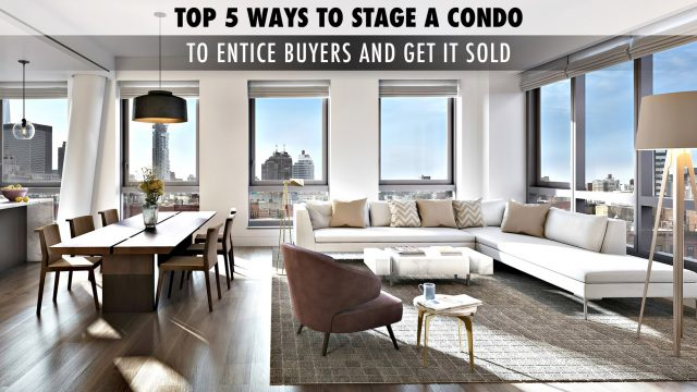 Top 5 Ways to Stage a Condo to Entice Buyers and Get it Sold
