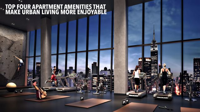 Top Four Apartment Amenities That Make Urban Living More Enjoyable