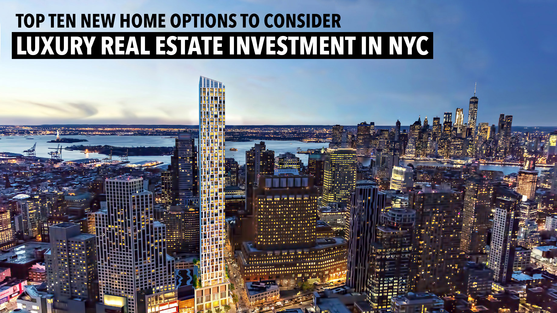 Top Ten New Home Options to Consider for Luxury Real Estate Investment in NYC