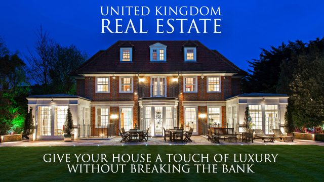 UK Real Estate - Give Your House a Touch of Luxury Without Breaking the Bank