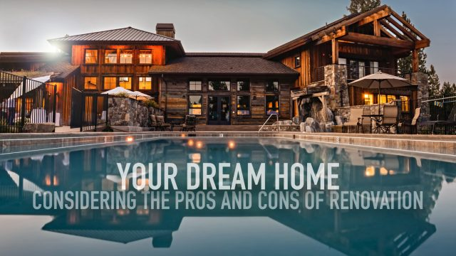Your Dream Home - Considering the Pros and Cons of Renovation
