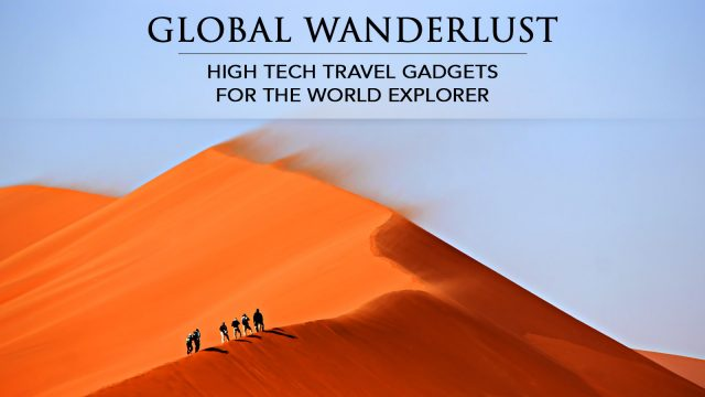 Global Wanderlust - High Tech Travel Gadgets for the World Explorer