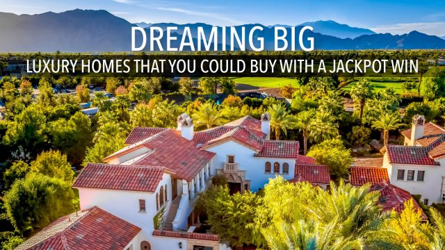 Dreaming Big - Luxury Homes That You Could Buy With a Jackpot Win