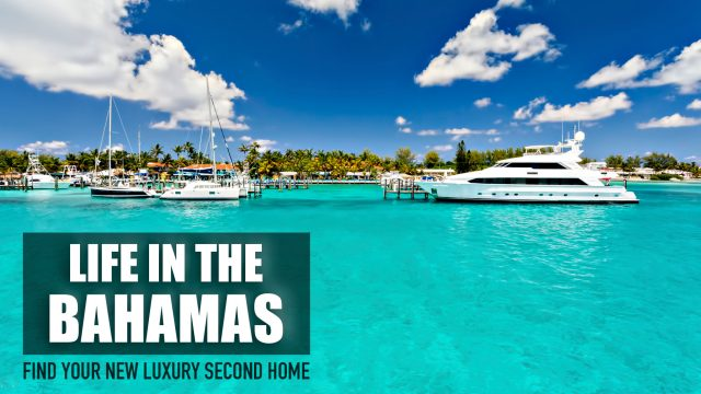 Life in the Bahamas - Find Your New Luxury Second Home