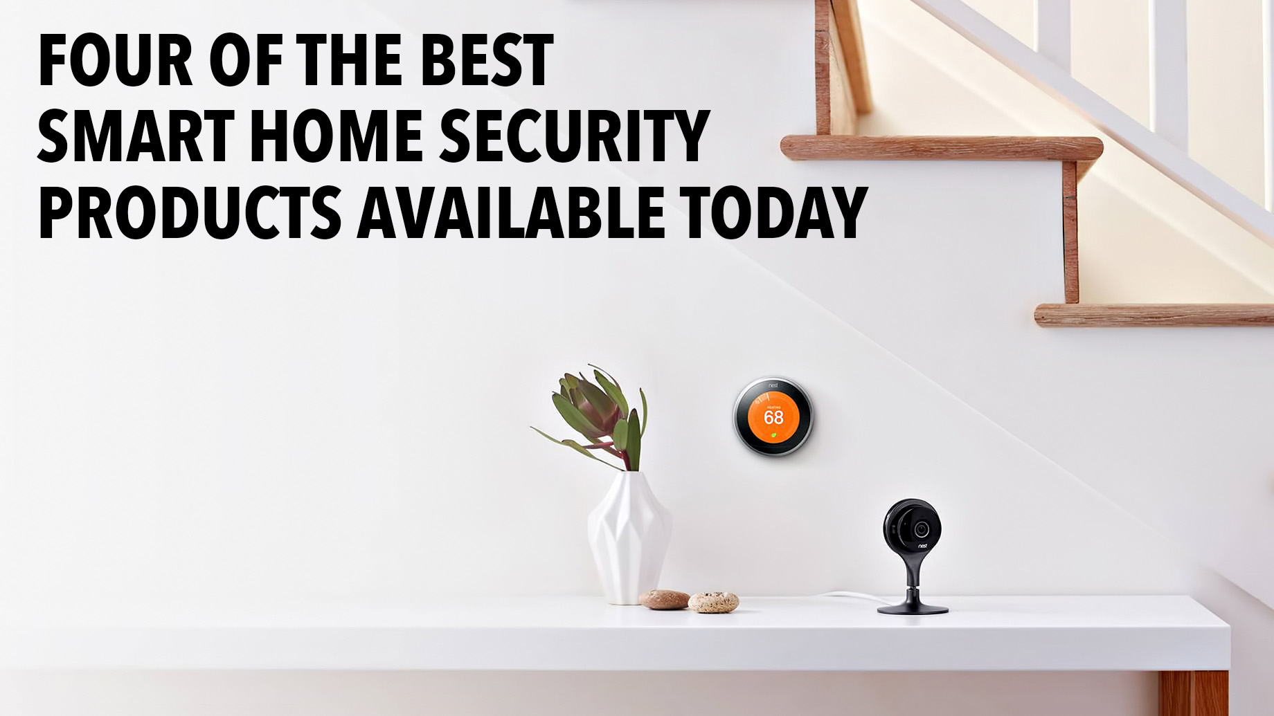 Four of the Best Smart Home Security Products Available Today