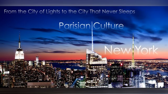 From the City of Lights to the City That Never Sleeps - Parisian Culture in New York