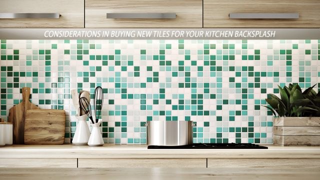 Interior Design Tips - Considerations in Buying New Tiles for Your Kitchen Backsplash