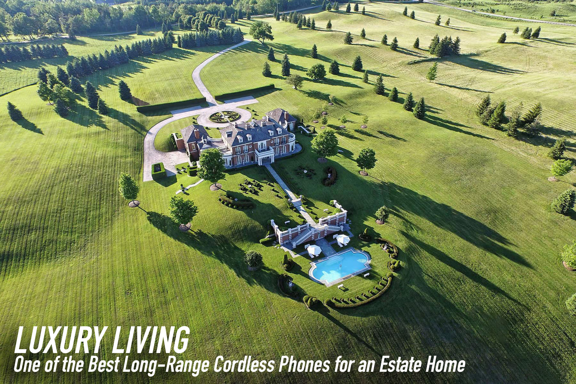 Luxury Living - One of the Best Long-Range Cordless Phones for an Estate Home