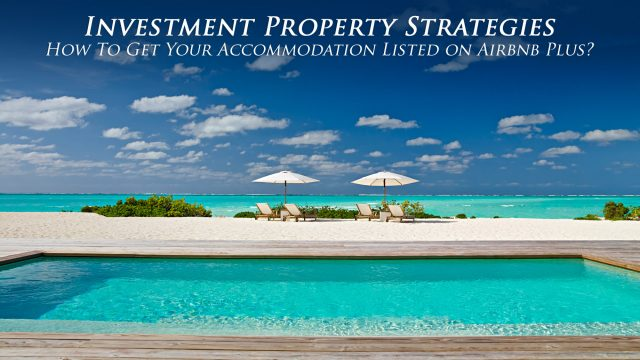 Investment Property Strategies - How To Get Your Accommodation Listed on Airbnb Plus?