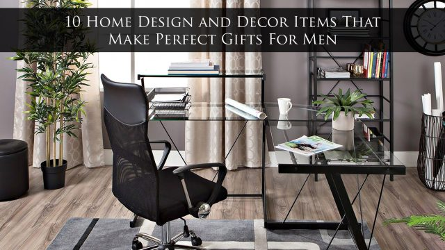 10 Home Design and Decor Items That Make Perfect Gifts For Men