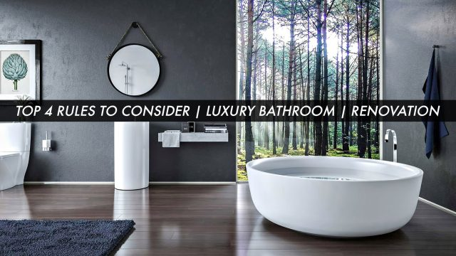 Top 4 Rules to Consider for a Luxury Bathroom Renovation