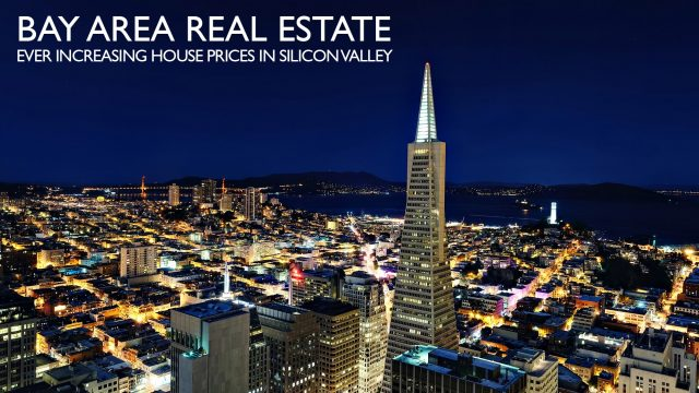 Bay Area Real Estate - Ever Increasing House Prices in Silicon Valley