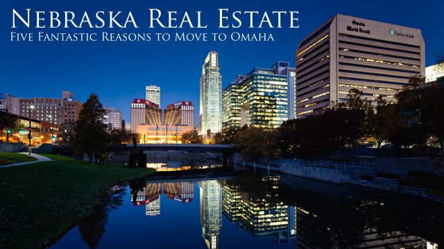 Nebraska Real Estate - Five Fantastic Reasons to Move to Omaha