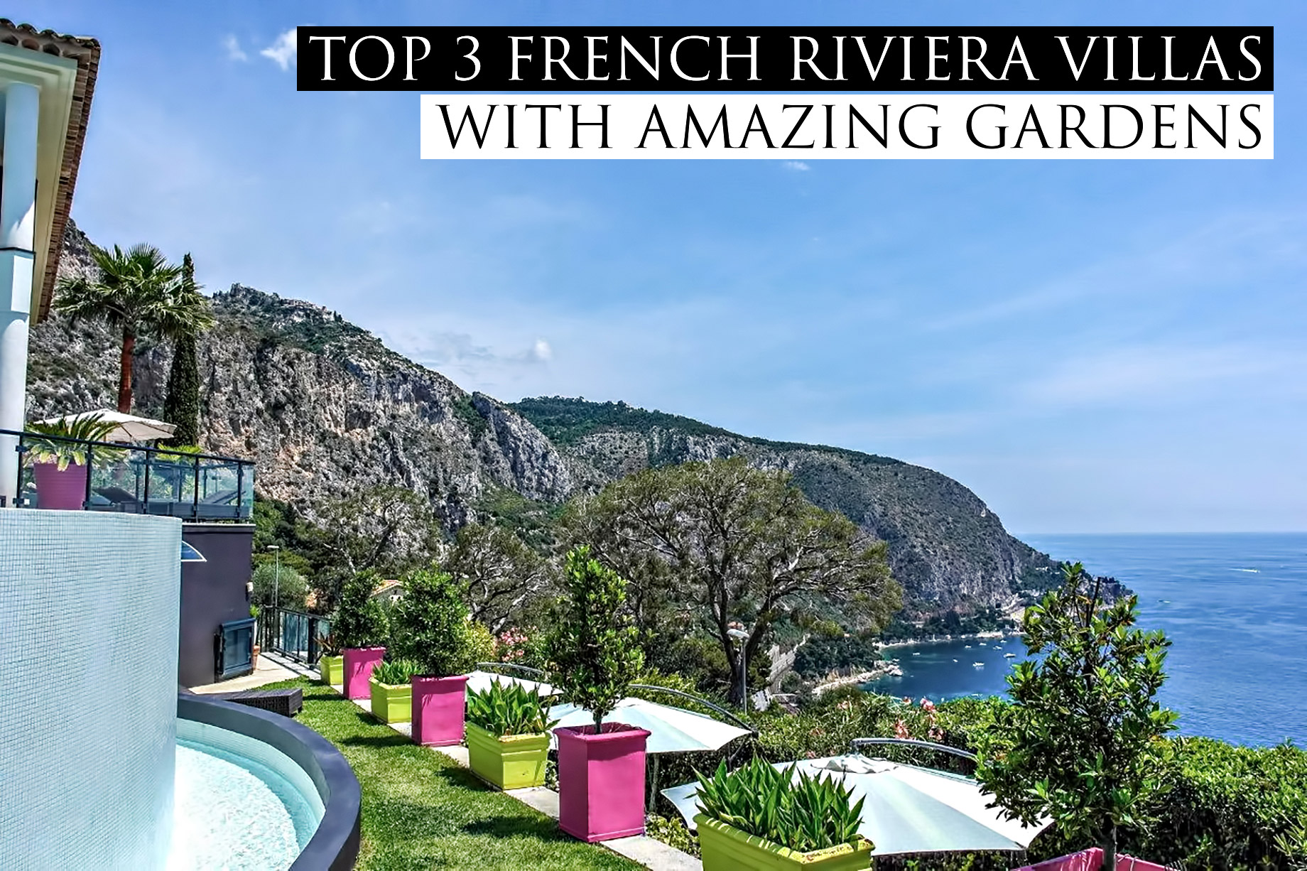 Top 3 French Riviera Villas with Amazing Gardens