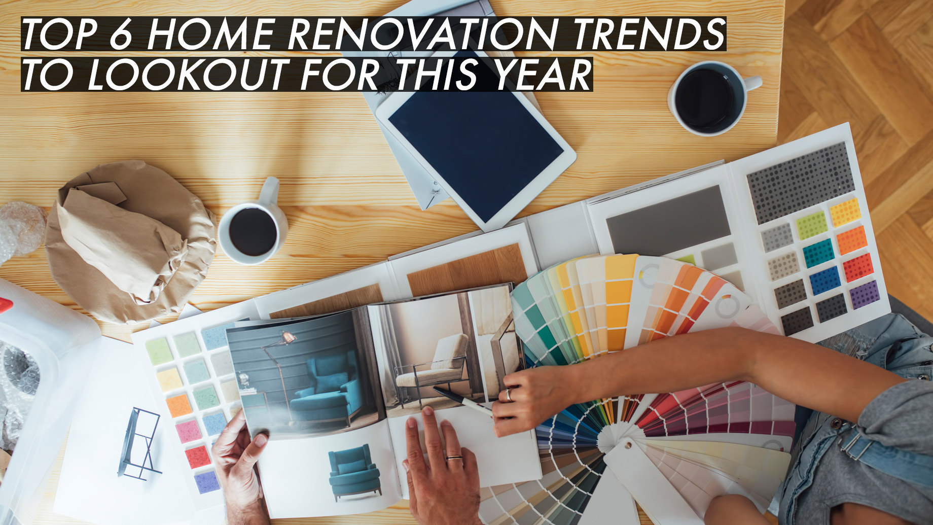 Top 6 Home Renovation Trends To Lookout For This Year