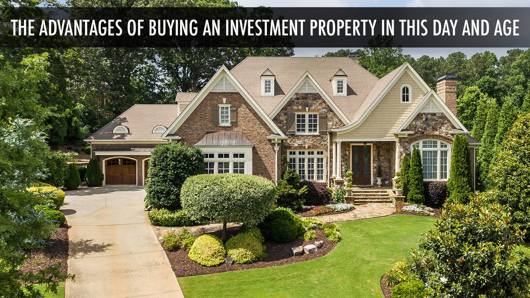 The Advantages of Buying an Investment Property in This Day and Age