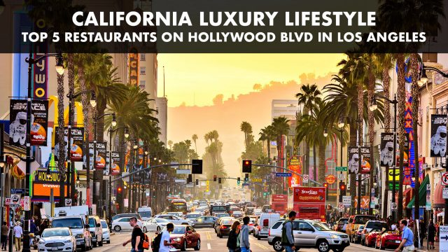California Luxury Lifestyle - Top 5 Restaurants on Hollywood Blvd in Los Angeles