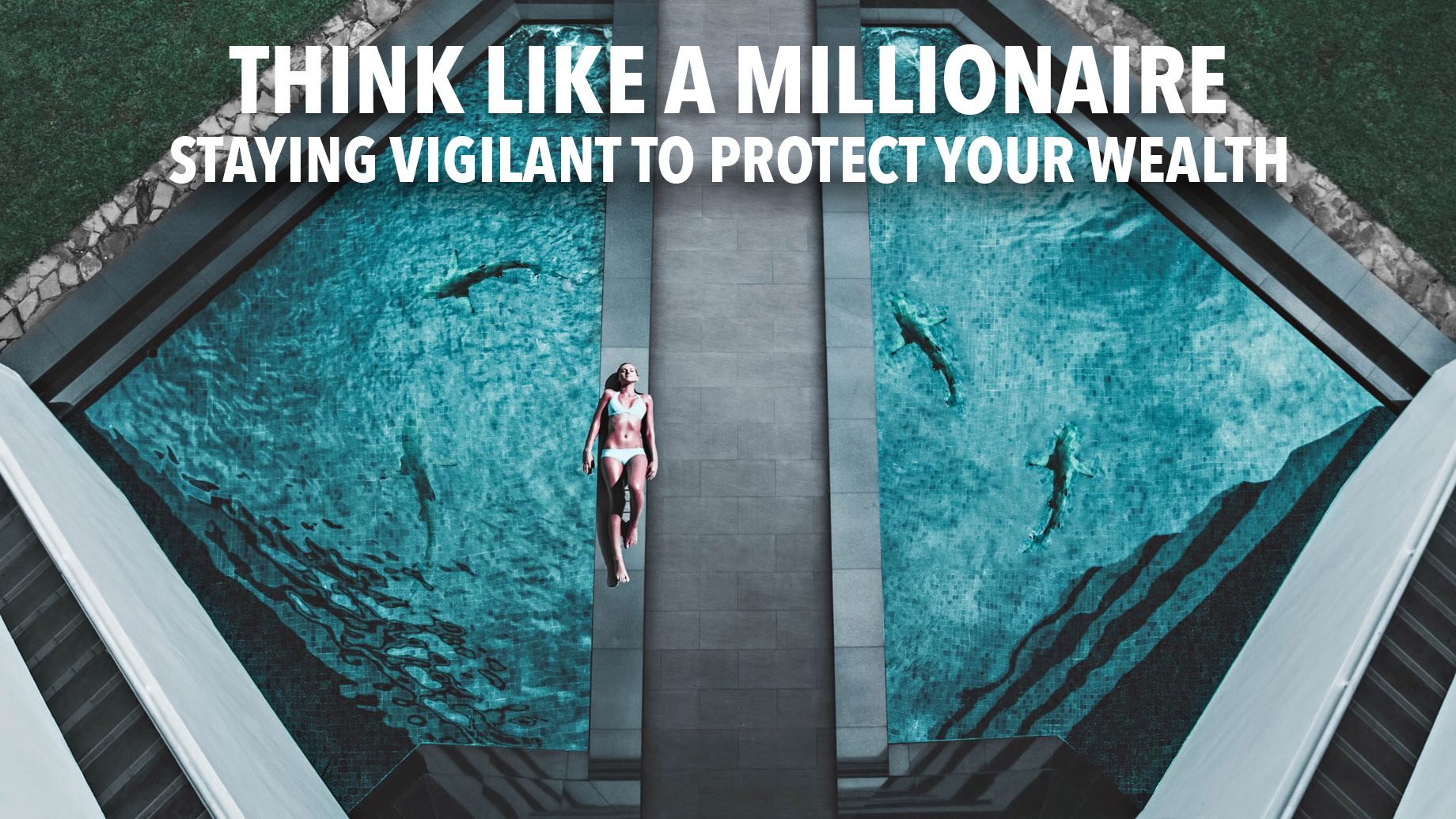 Think Like a Millionaire - Staying Vigilant to Protect Your Wealth
