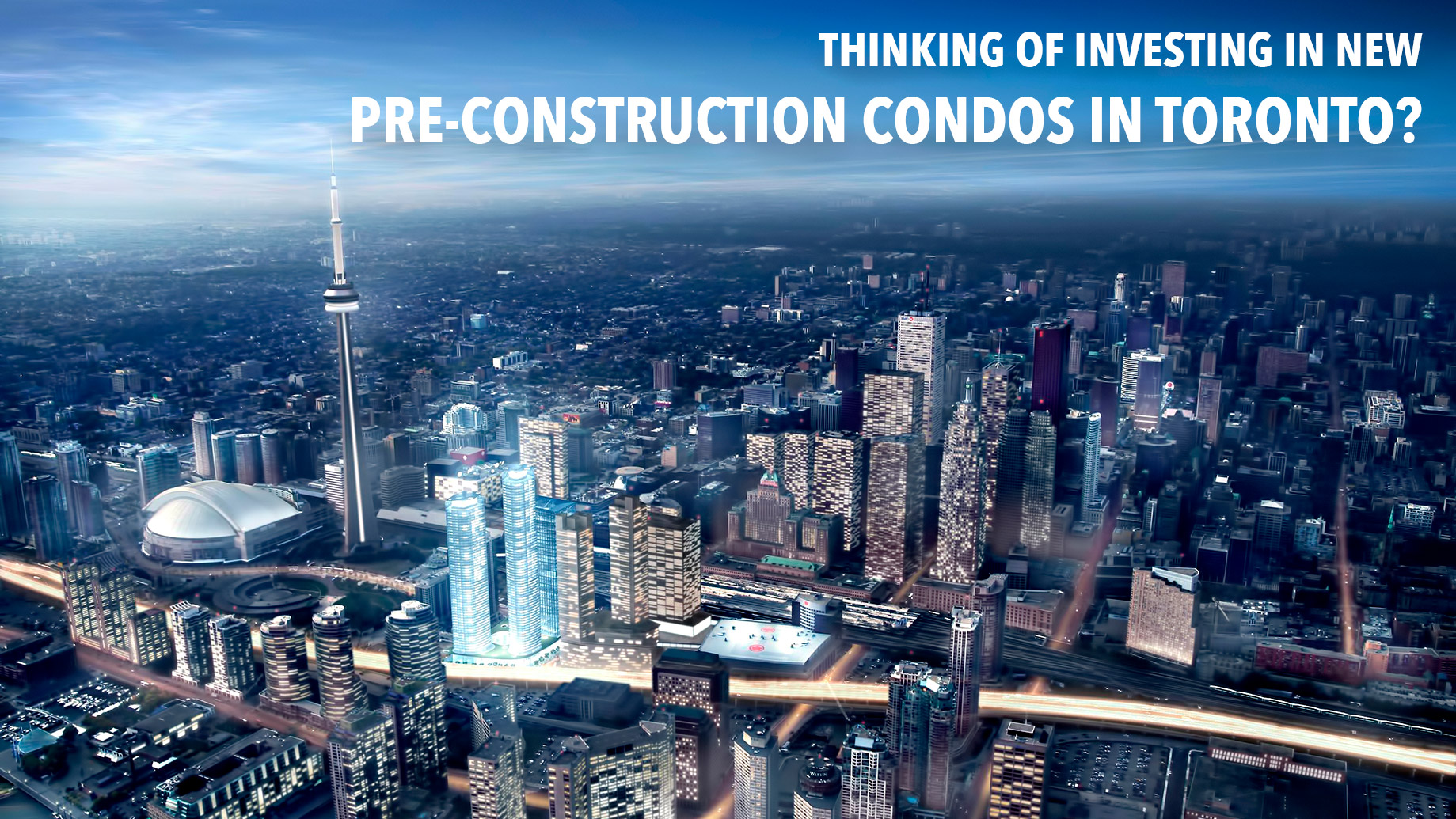 Thinking of Investing in New Pre-Construction Condos in Toronto?