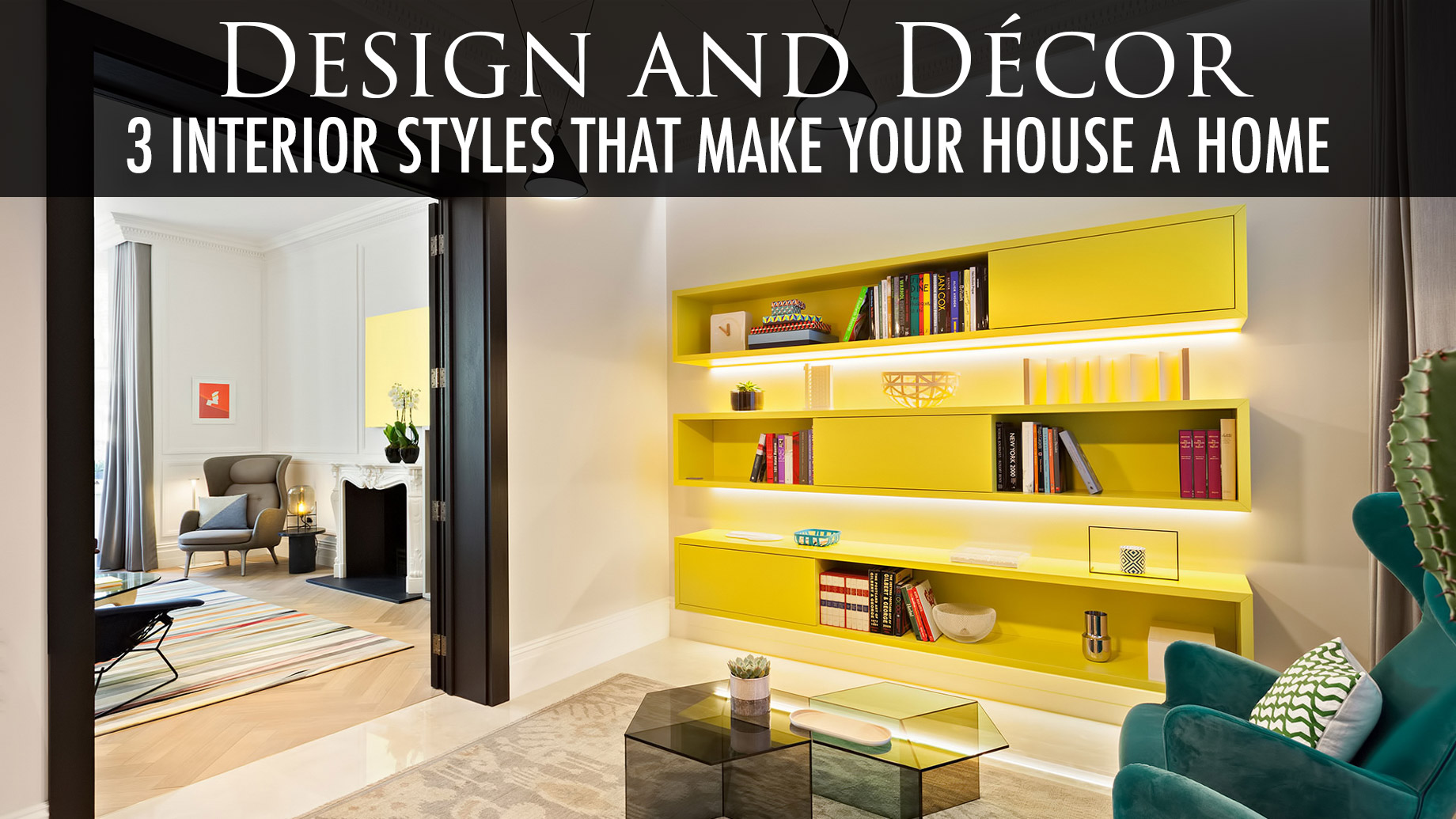 Design and Décor - 3 Interior Styles That Make Your House a Home