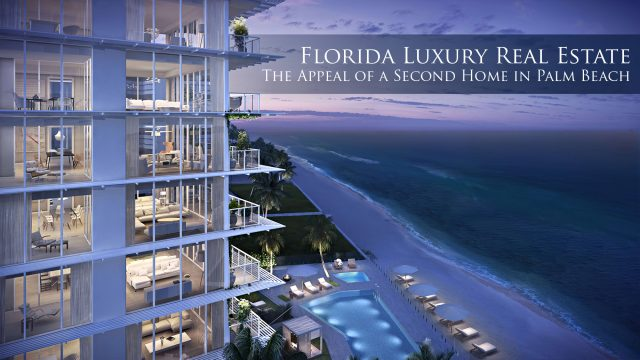 Florida Luxury Real Estate - The Appeal of a Second Home in Palm Beach