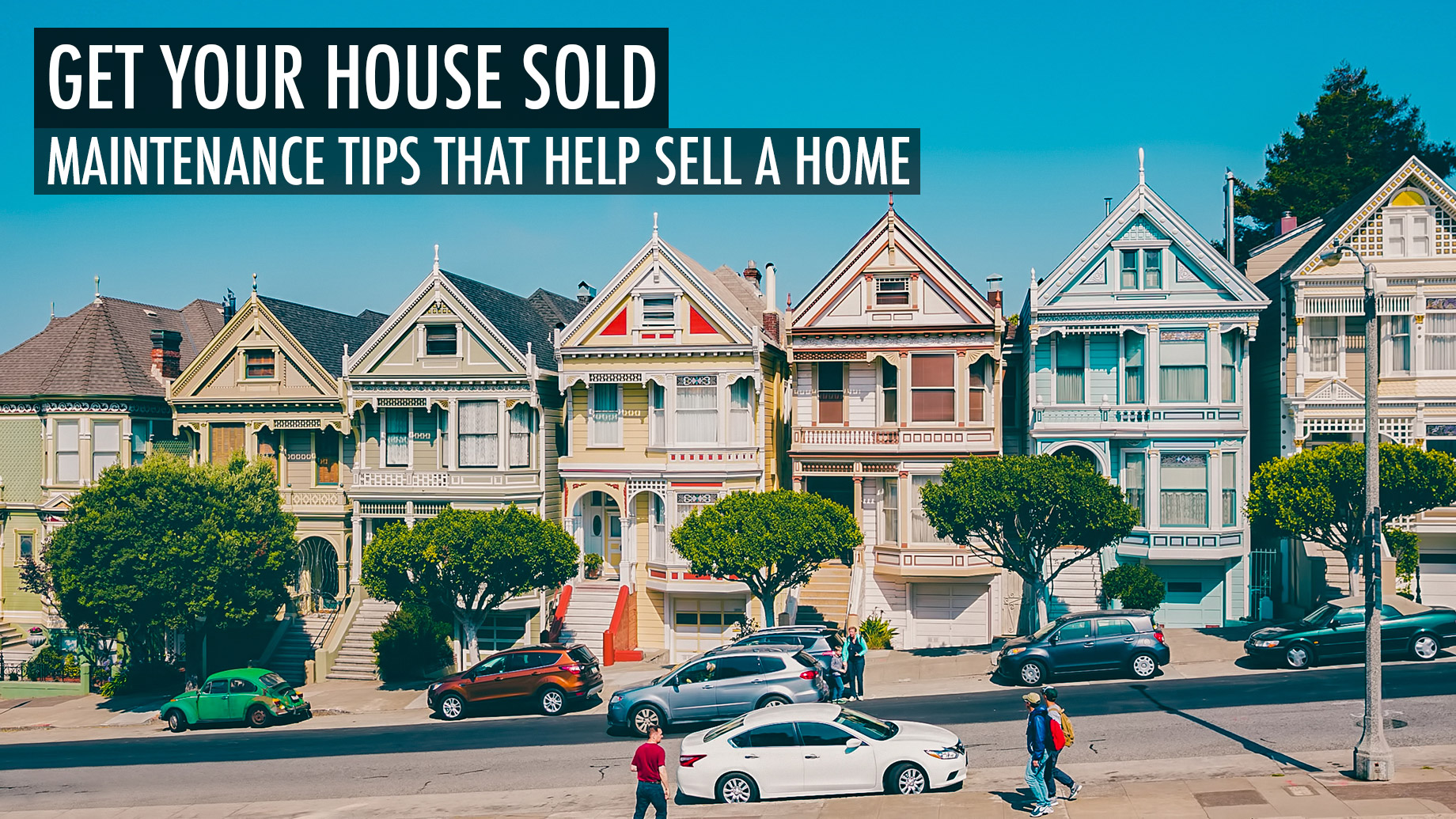 Get Your House Sold - Maintenance Tips That Help Sell a Home