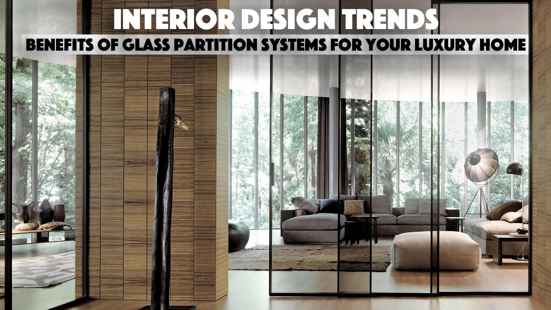 Interior Design Trends - Benefits Of Glass Partition Systems For Your Luxury Home
