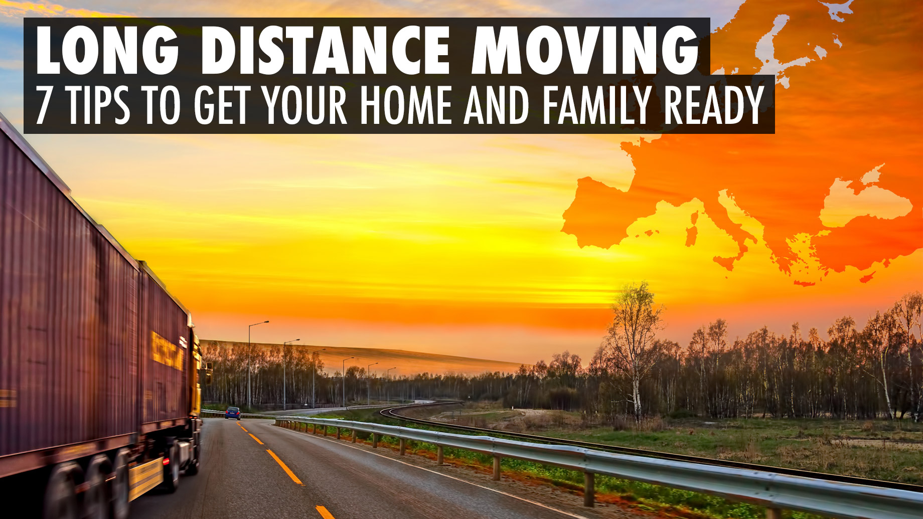 Long Distance Moving - 7 Tips to Get Your Home and Family Ready