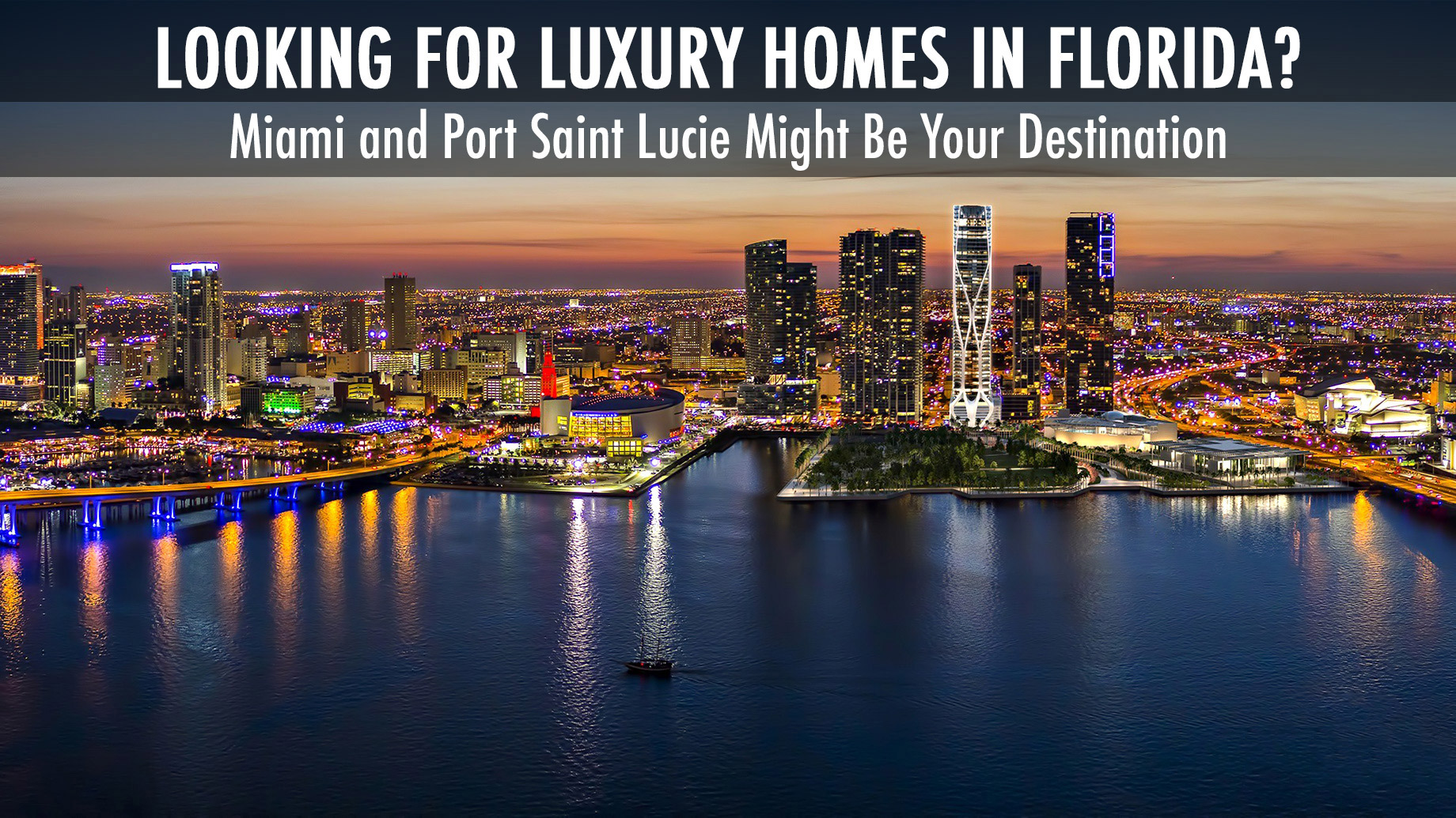 Looking For Luxury Homes in Florida? - Miami and Port Saint Lucie Might Be Your Destination