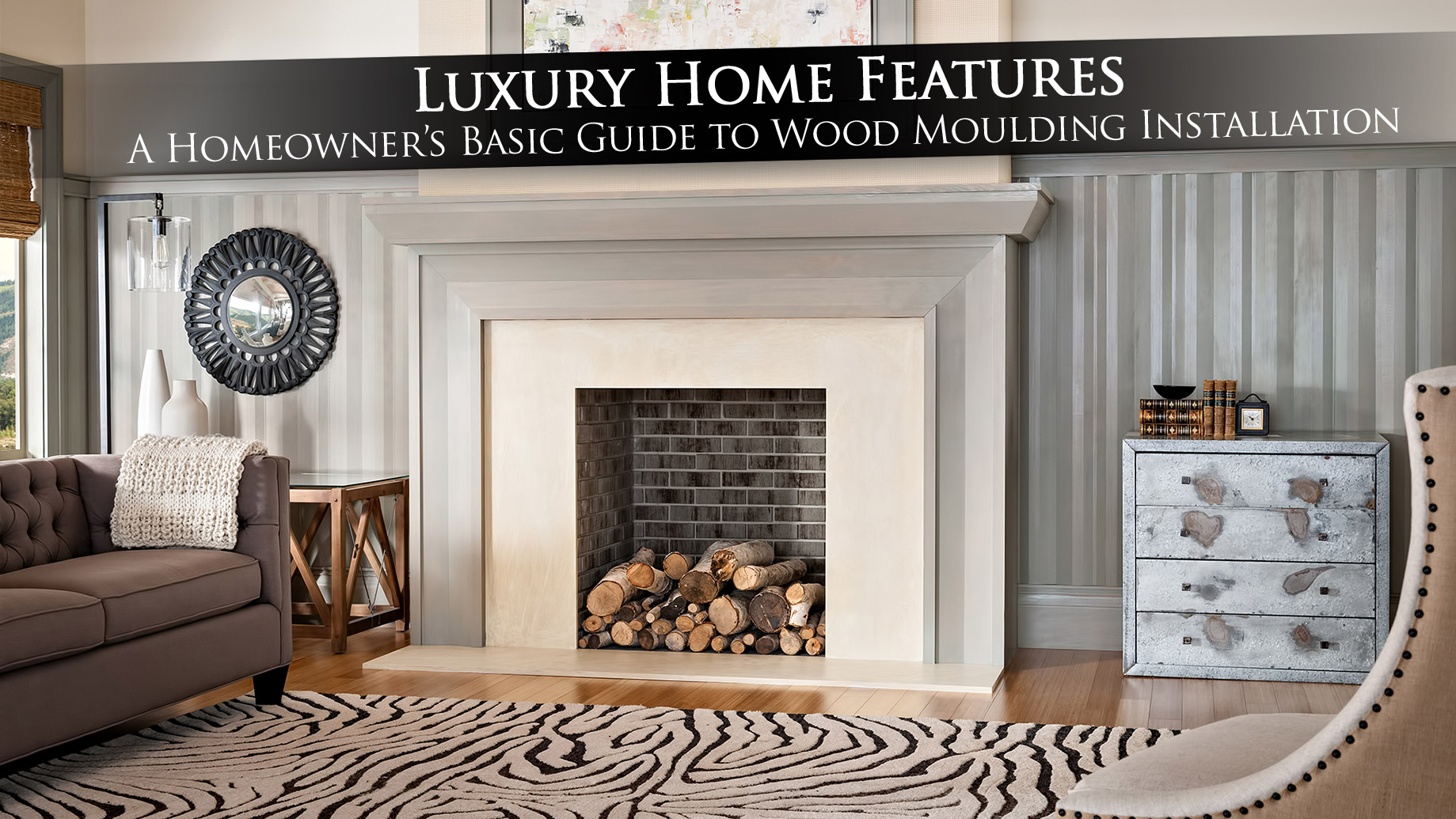Luxury Home Features - A Homeowner's Basic Guide to Wood Moulding Installation